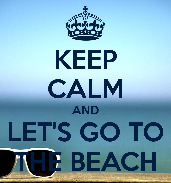 Keep Calm Lets Go To The Beach
