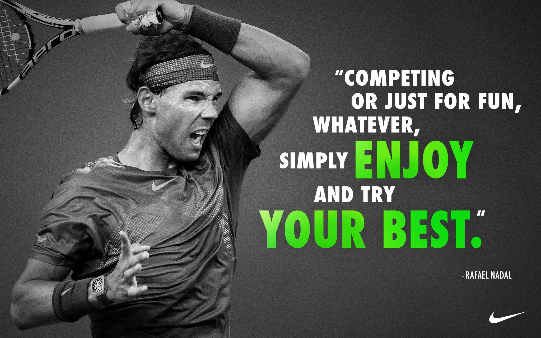 Competing Or Just For Fun Whatever Simply Enjoy And Try Your Best Nadal Tennis Rafael Nadal Rafael Nadal Quotes