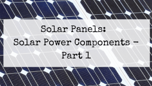 Solar Panels Solar Power Components Part 1 Of 4 In 2020 Solar Panels Solar Energy Panels 100 Watt Solar Panel