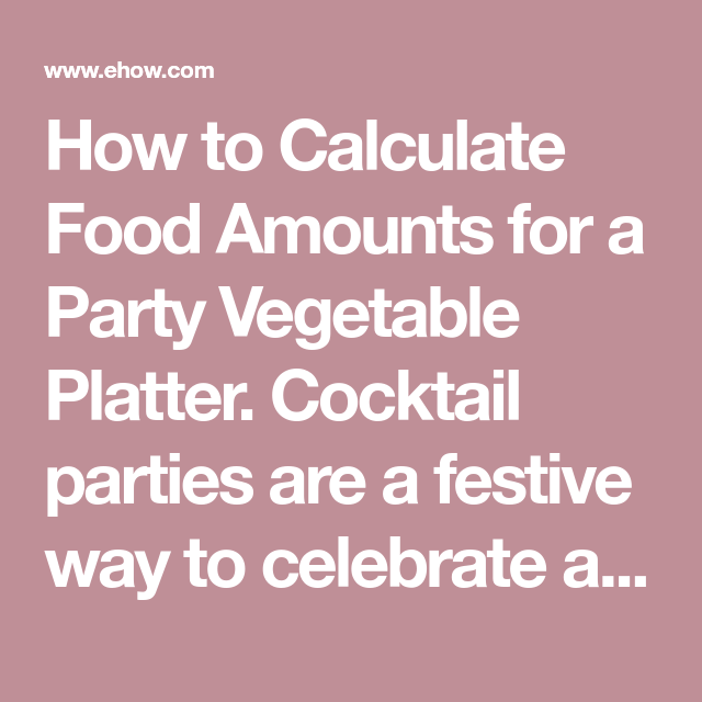 How To Calculate Food Amounts For A Party Vegetable