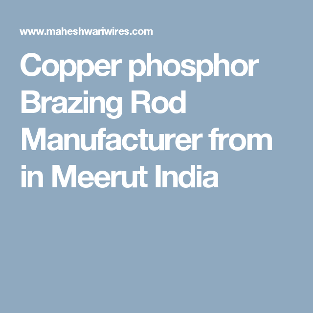 Copper phosphor Brazing Rod Manufacturer from in Meerut India ...