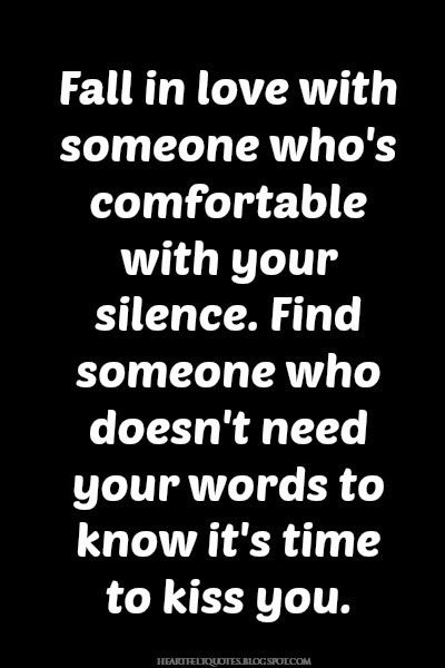 Fall In Love With Someone Who S Comfortable With Your Silence