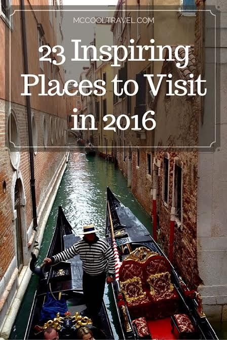 23 Inspiring Places To Visit In 2016 Suggested By Travel Influencers And Experts From Around The World