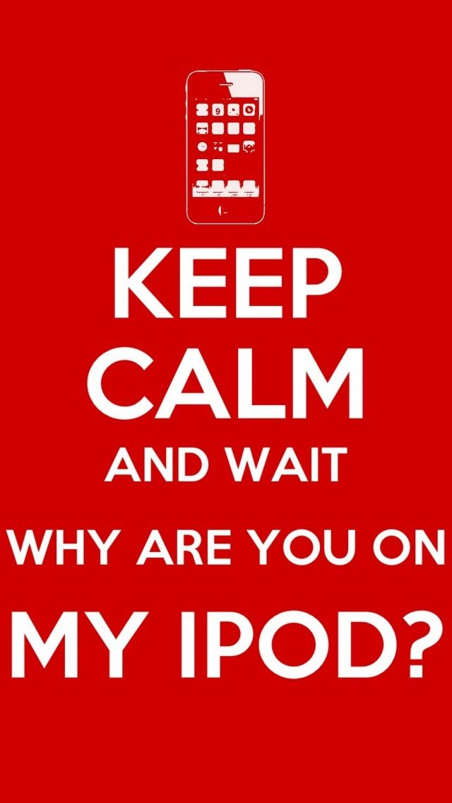 Stay Off Of My Ipod Keep Calm Pictures Keep Calm Quotes
