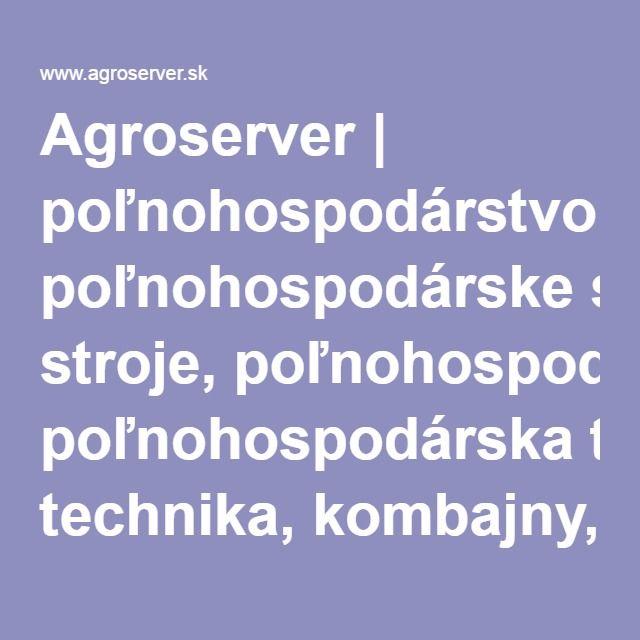 Agroserver | poľnohospodárstvo, poľnohospodárske stroje, poľnohospodárska technika, kombajny, traktory