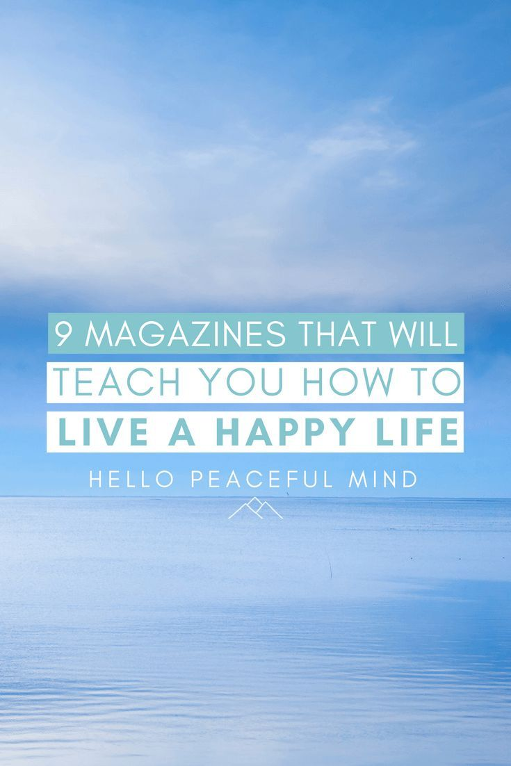 9 Magazines That Will Teach You How To Live A Happy Life How To Become Happy Happy Life Spiritual Health