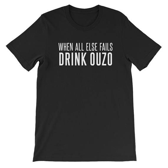 When All Else Fails Drink Ouzo -- Funny Greek T-Shirt