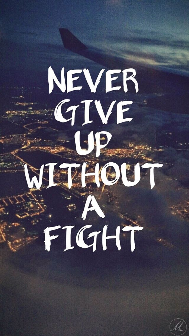 Never give up without a fight. iPhone wallpaper quotes ...