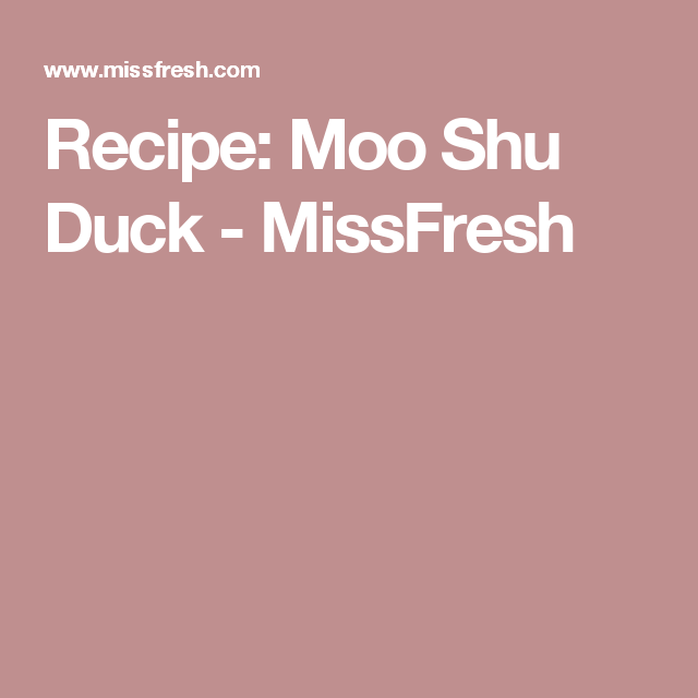 Recipe: Moo Shu Duck - MissFresh