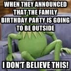 When they announced that the family birthday party is going to be outside I don't believe this! | Kermit Couch