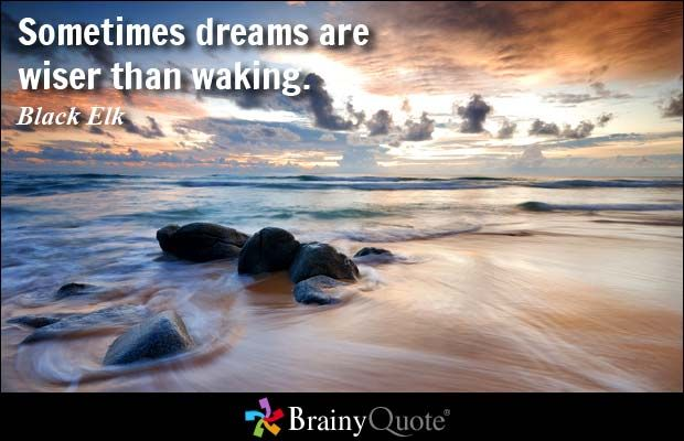Quote Of The Day. November 15, 2016 Sometimes Dreams Are Wiser Than Waking.