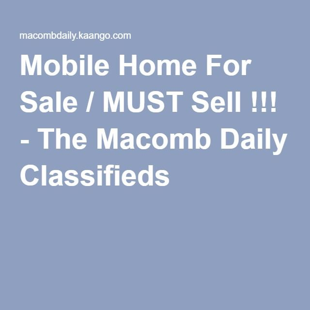 Mobile Home For Sale / MUST Sell !!! - The Macomb Daily Classifieds