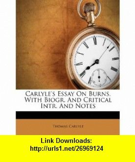 Carlyle Essay On Burns, With Biogr. And Critical Intr. And Notes (9781248349878) Thomas Carlyle , ISBN-10: 1248349873  , ISBN-13: 978-1248349878 ,  , tutorials , pdf , ebook , torrent , downloads , rapidshare , filesonic , hotfile , megaupload , fileserve