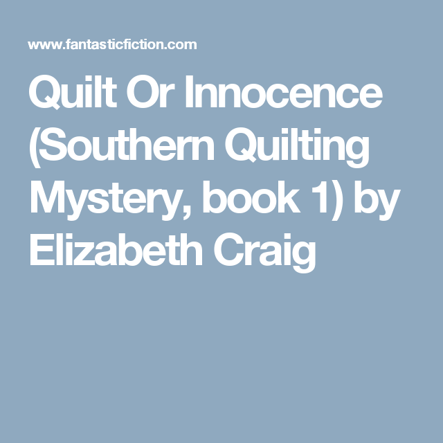 Quilt Or Innocence (Southern Quilting Mystery, book 1) by ... : southern quilting mysteries - Adamdwight.com