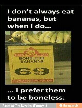Haha they must be boneless