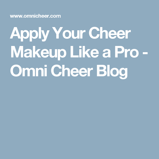 Apply Your Cheer Makeup Like a Pro - Omni Cheer Blog