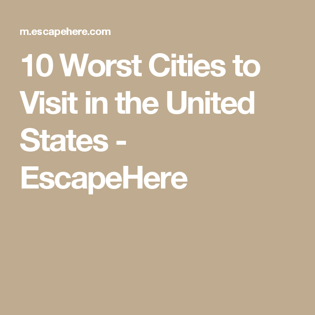 10 Worst Cities to Visit in the United States - EscapeHere