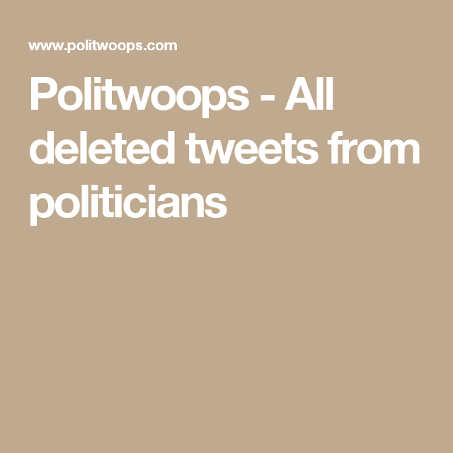 Politwoops - All deleted tweets from politicians