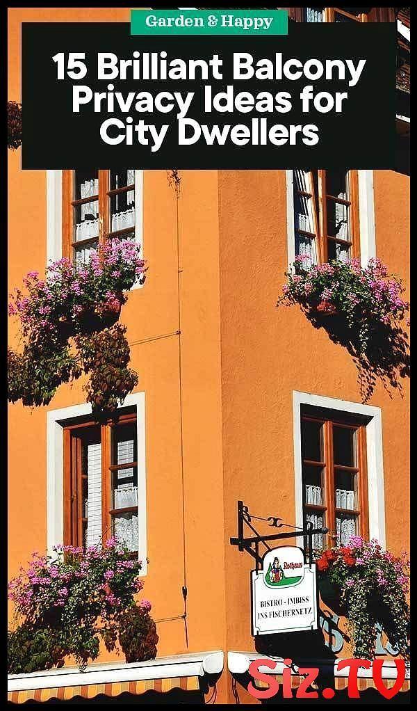 15 Brilliant Balcony Datenschutz-Ideen für Stadtbewohner Garden And Happy 15 Brillia #balconyprivacy