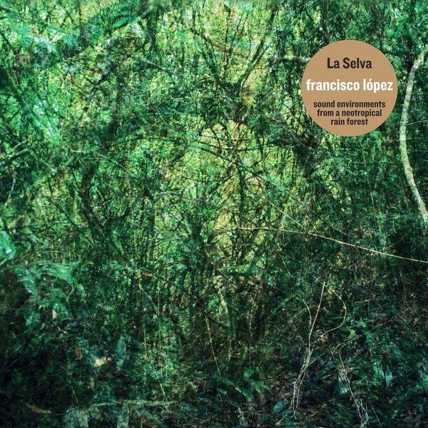 Francisco López La Selva Sound Environments From A Neotropical Rain Forest Forest Sounds Rainforest Forest