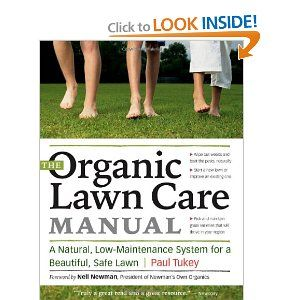 The Organic Lawn Care Manual A Natural Low Maintenance System For A Beautiful Safe Lawn By Paul Tukey Took My La Organic Lawn Organic Lawn Care Lawn Care