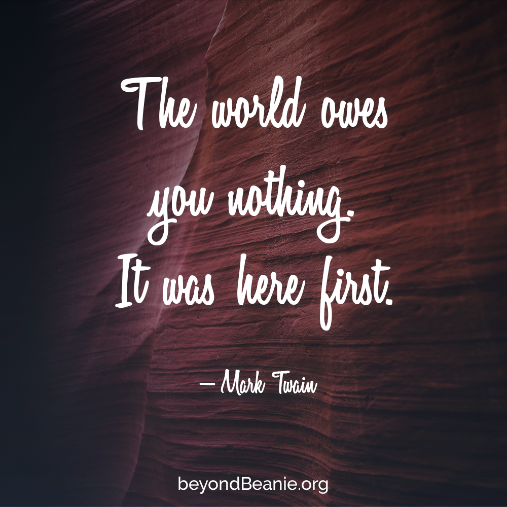 The World Owes You Nothing It Was Here First Mark Twain Quotes