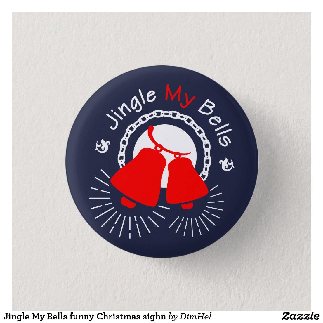 Jingle My Bells funny Christmas sighn Button