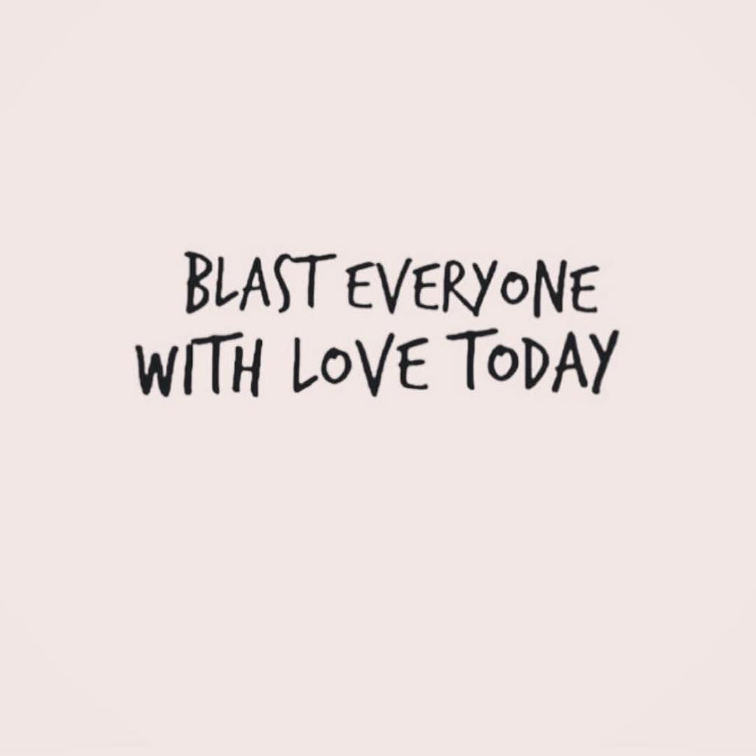 Blast everyone with love today. #quote #quoteoftheday #inspiration