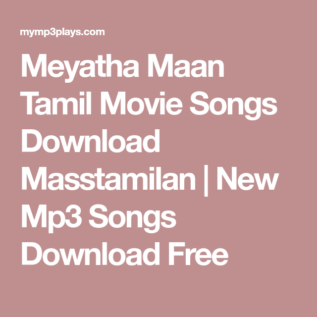 Meyatha Maan Tamil Movie Songs Download Masstamilan New Mp3 Songs Download Free Movie Songs Mp3 Song Download Mp3 Song