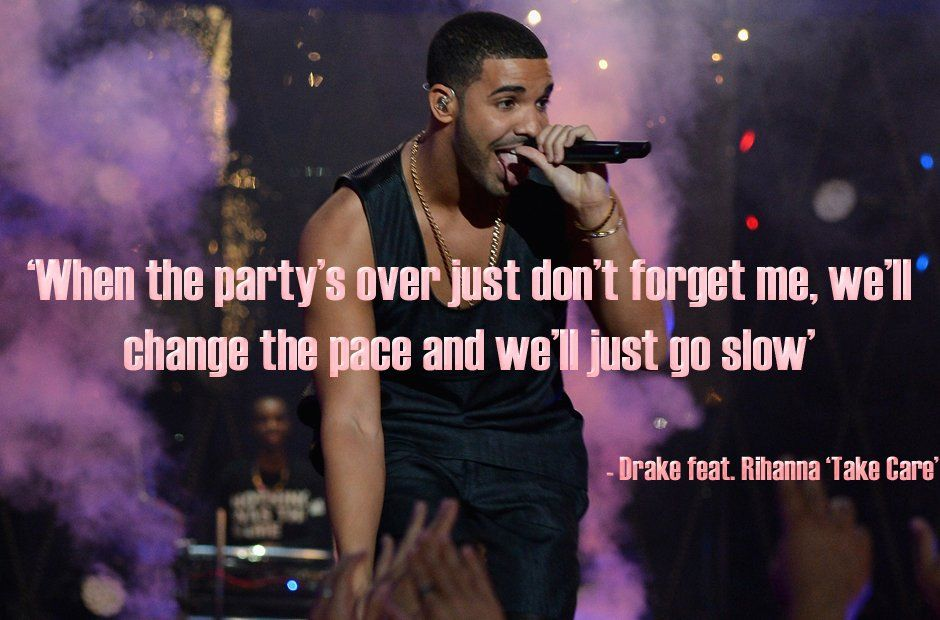 Drake take care when the partys over just dont
