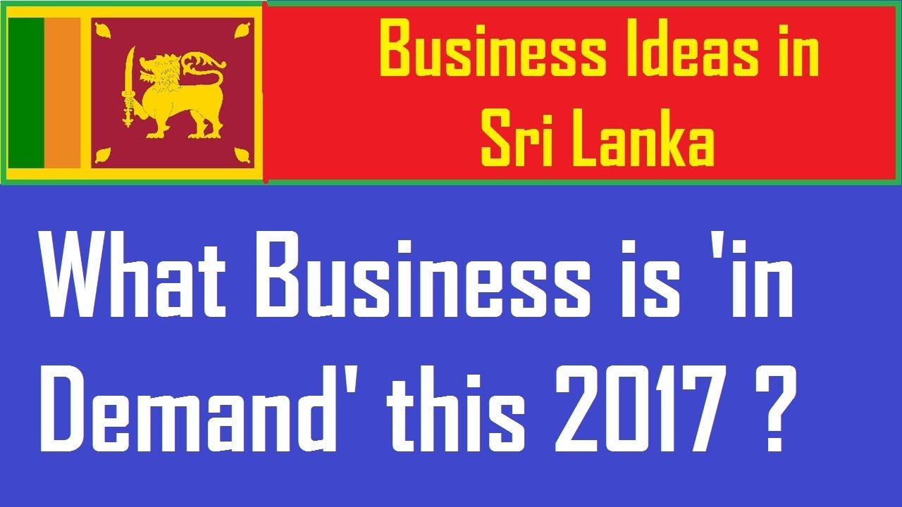Business Ideas In Sri Lanka What Is Demand This 2017