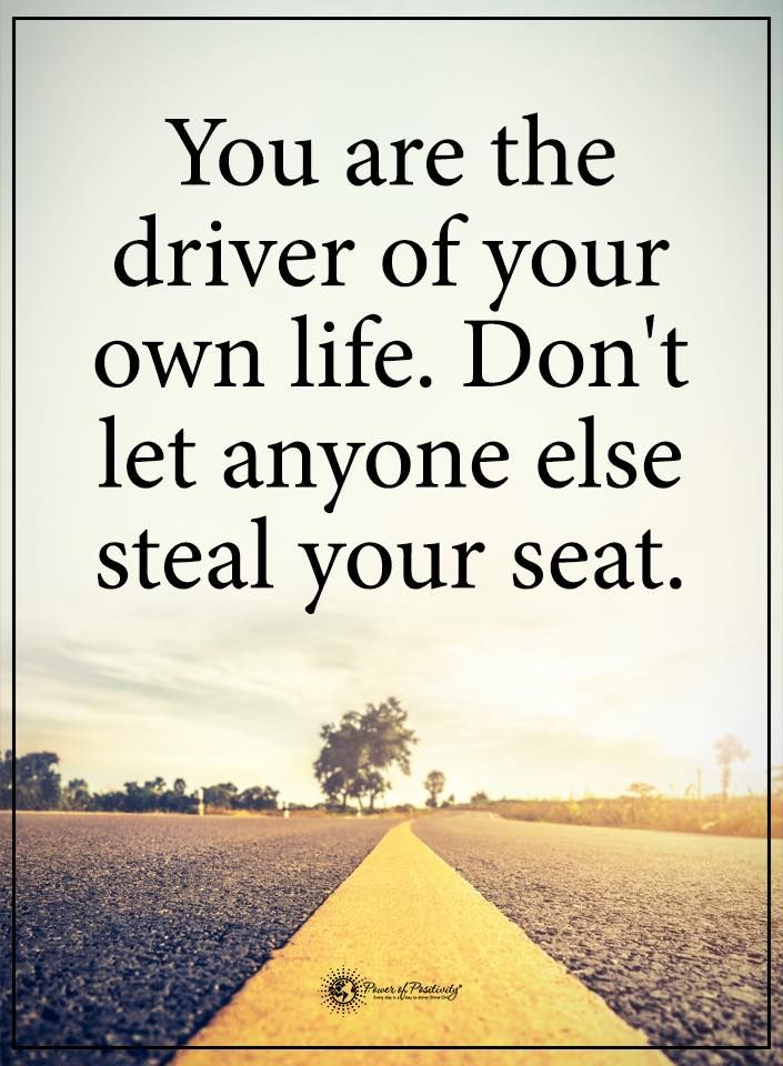 Life Lessons You Are The Driver Of Your Own Life Don T Let Anyone Else Steal Your Seat Inspirational Quotes With Images Challenge Quotes Laughing Quotes