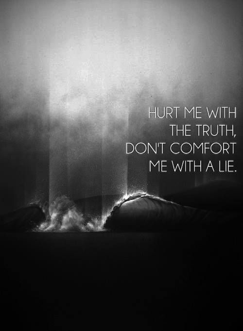 hurt me with the truth, don't comfort me with a lie #quote ...