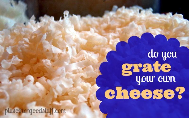 do you grate your own cheese?