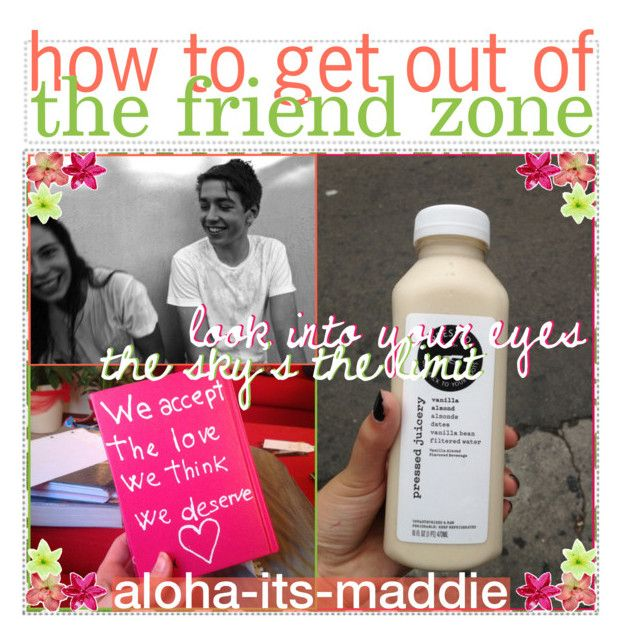 """""""how to get out of the friend zone 