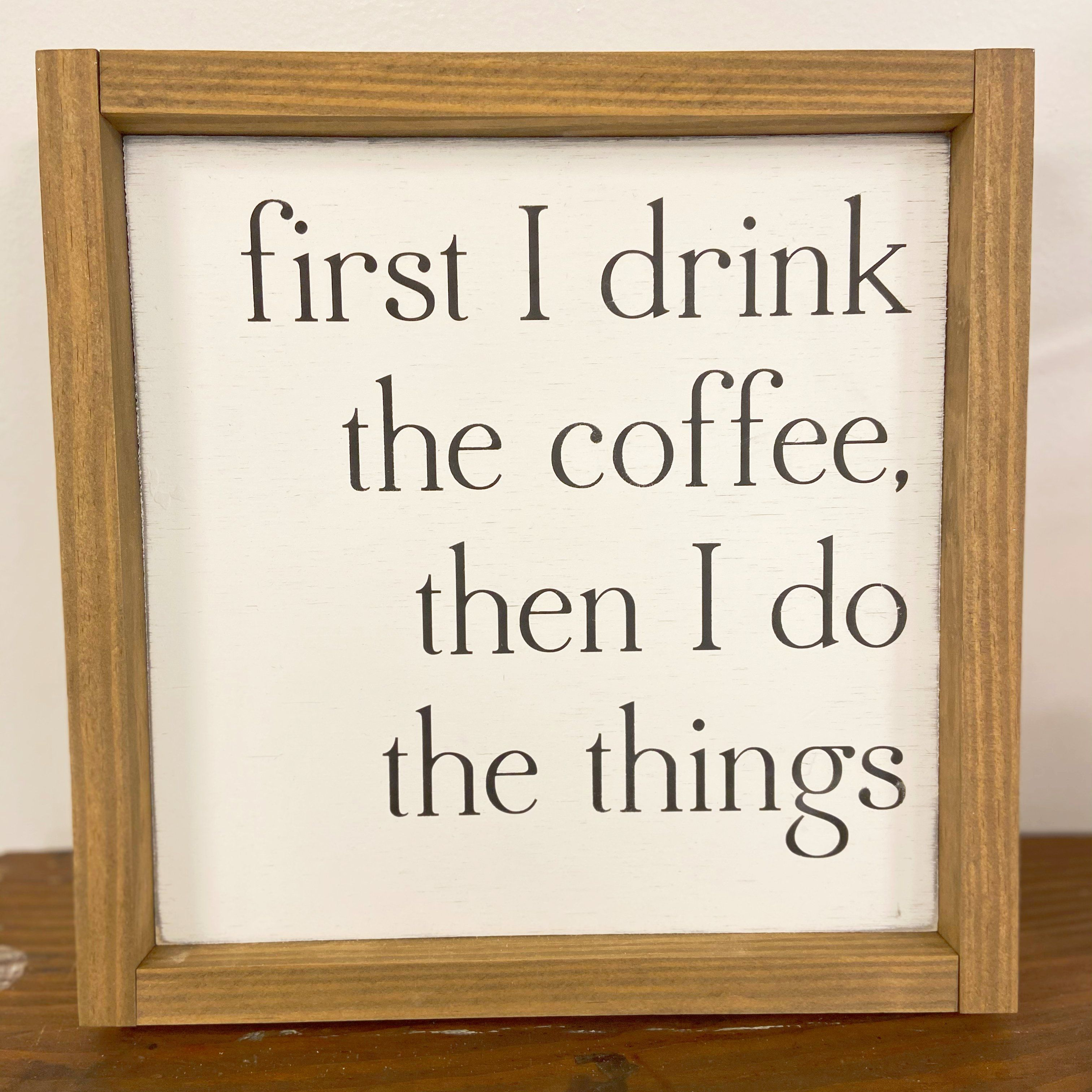 Photo of First I Drink the Coffee Sign