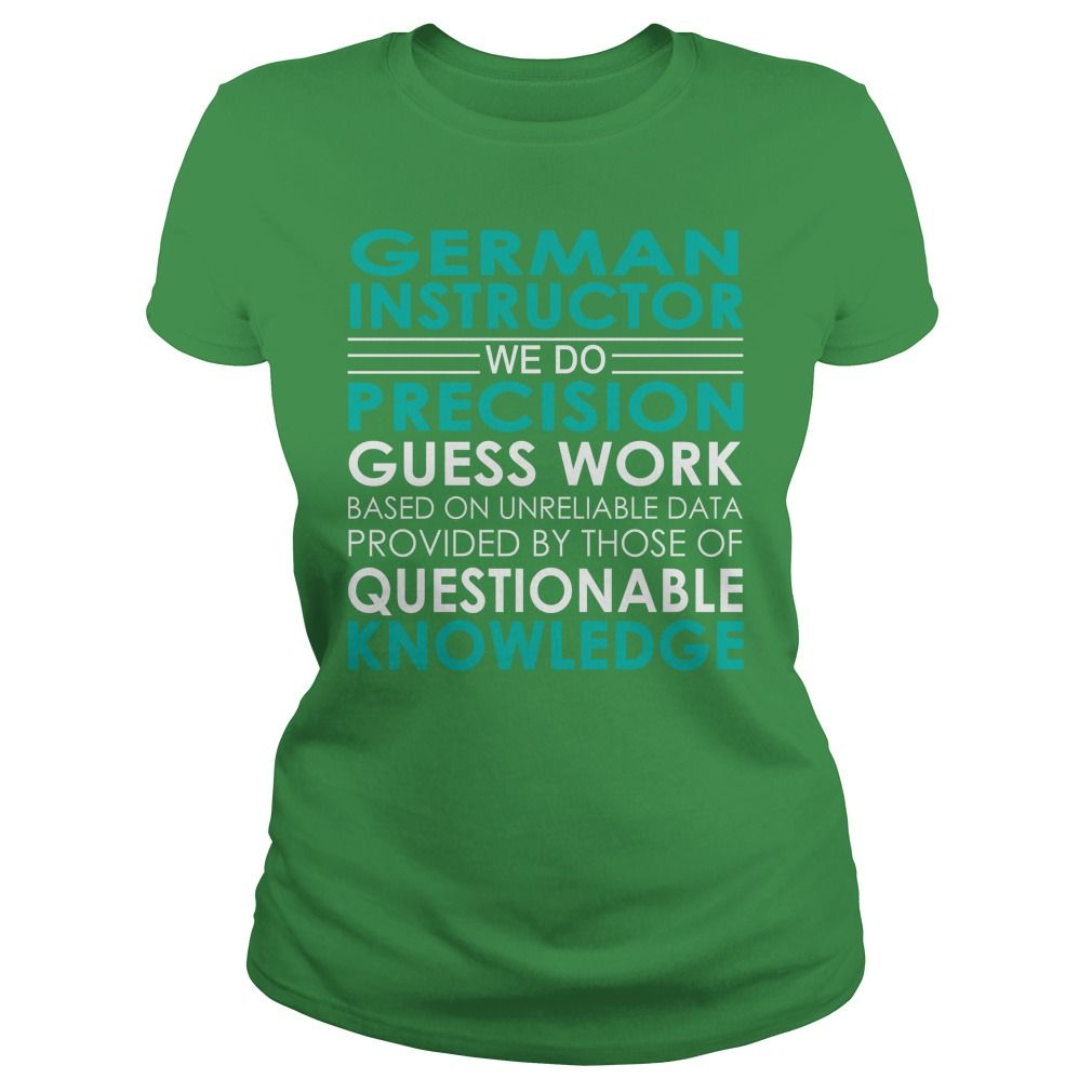 German Instructor We Do Precision Guess Work Job Shirts #gift #ideas #Popular #Everything #Videos #Shop #Animals #pets #Architecture #Art #Cars #motorcycles #Celebrities #DIY #crafts #Design #Education #Entertainment #Food #drink #Gardening #Geek #Hair #beauty #Health #fitness #History #Holidays #events #Home decor #Humor #Illustrations #posters #Kids #parenting #Men #Outdoors #Photography #Products #Quotes #Science #nature #Sports #Tattoos #Technology #Travel #Weddings #Women