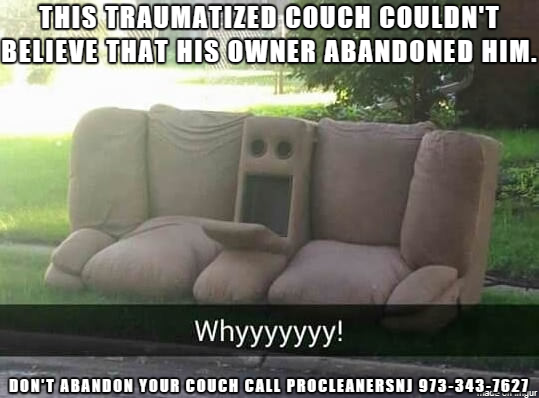 This Traumatized Couch Couldn T Believe That His Owner Abandoned Him Don T Abandon Your Couch Call Procleane Cleaning Upholstery Clean Couch Clean Tile Grout