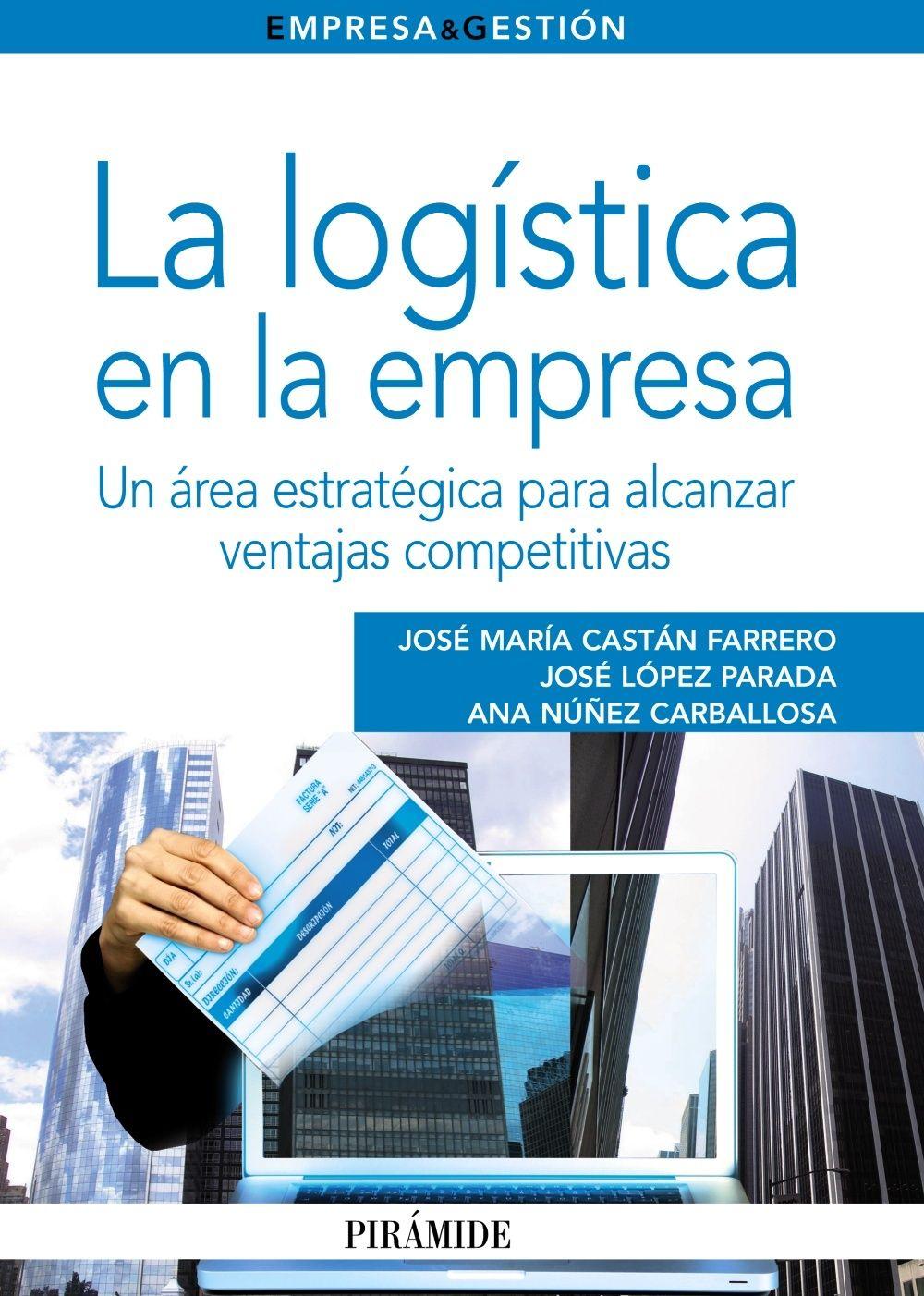 Título: La logística en la empresa Autor: Castán, López y Núñez Año: 2012 ISBN: 978-84-368-2647-0