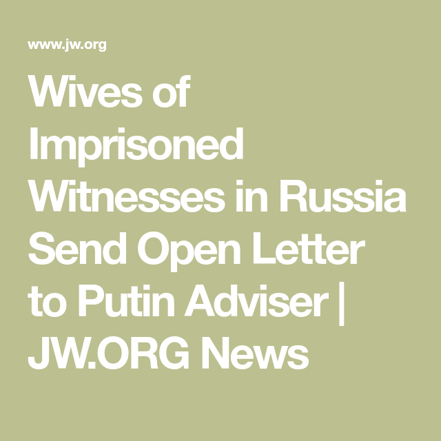 wives of imprisoned witnesses in russia send open letter to putin
