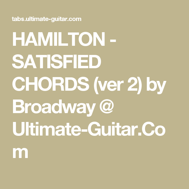 Hamilton Satisfied Chords Ver 2 By Broadway Ultimate Guitar