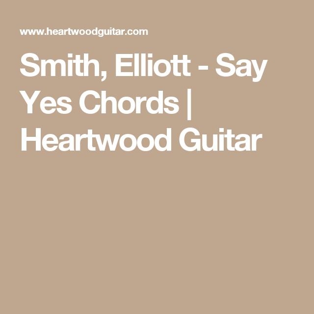 Smith Elliott Say Yes Chords Heartwood Guitar Playlist