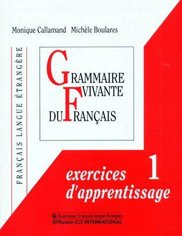 Grammaire vivante du français : exercices d'apprentissage : niveau 1, français langue étrangère - MONIQUE CALLAMAND - MICHÈLE BOULARES