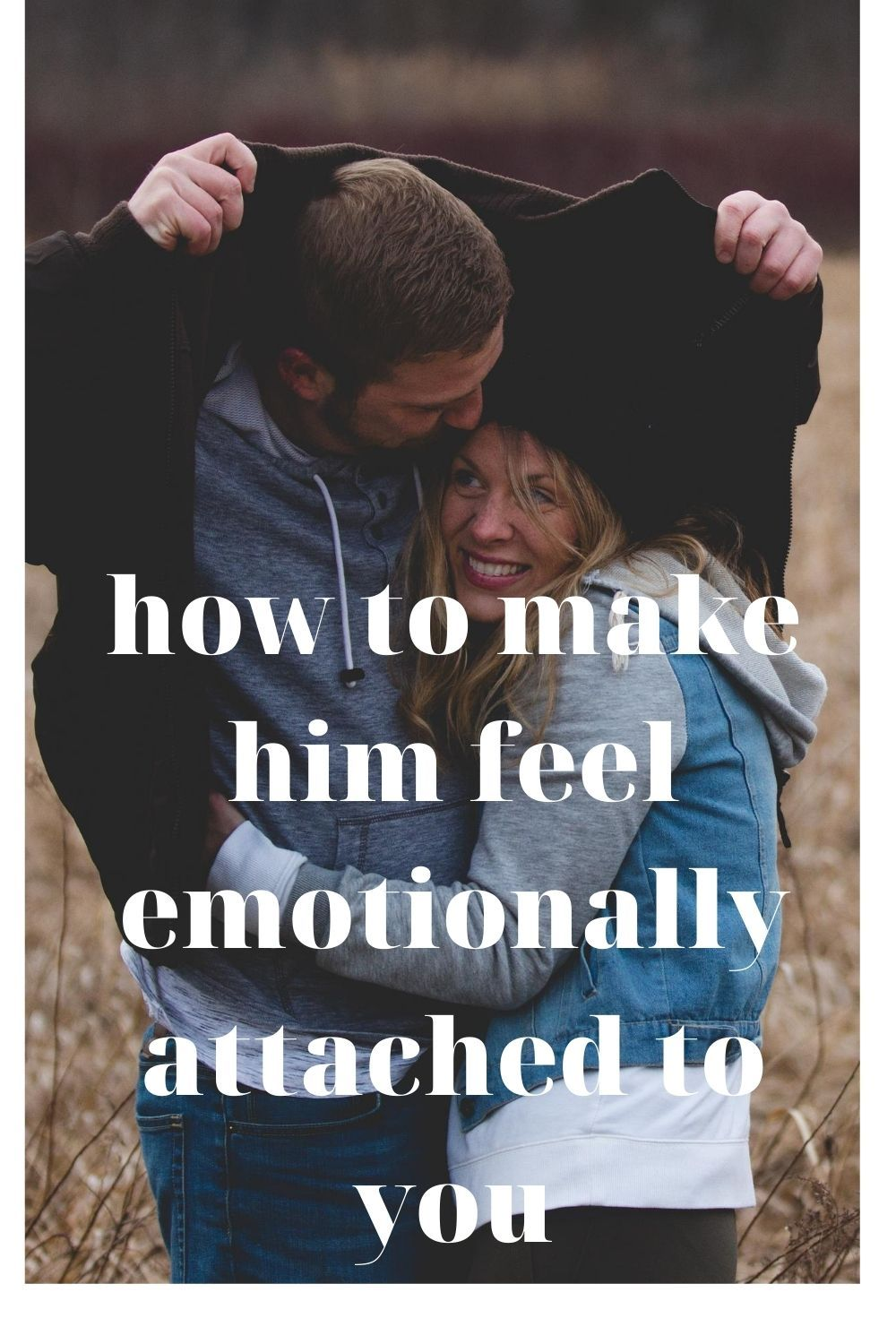 c9897658412550237a4840c6a95a2ea3 - How To Get A Man Emotionally Attached To You