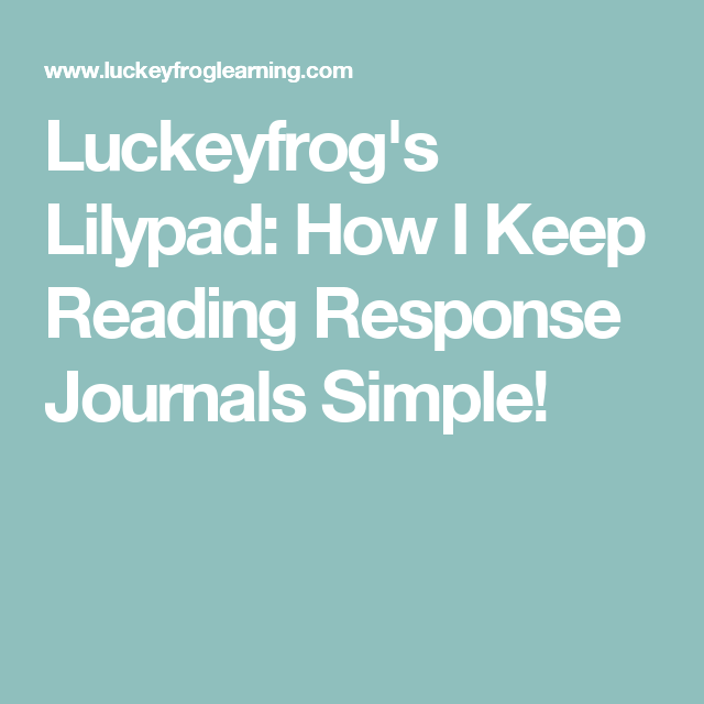 Luckeyfrog's Lilypad: How I Keep Reading Response Journals Simple!