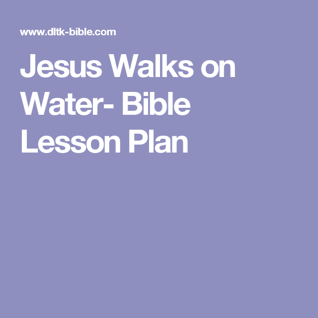 Jesus Walks On Water Bible Lesson Plan Byg 20162017 Pinterest