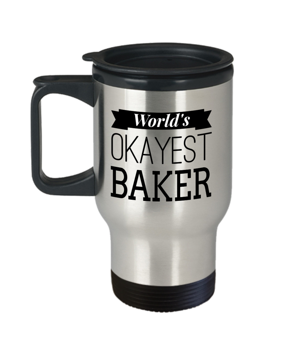Worlds Okayest Baker Gifts For Chefs Who Have Everything Anniversary Gift Best 14 Oz Travel Mug Checkout More At Yesecart