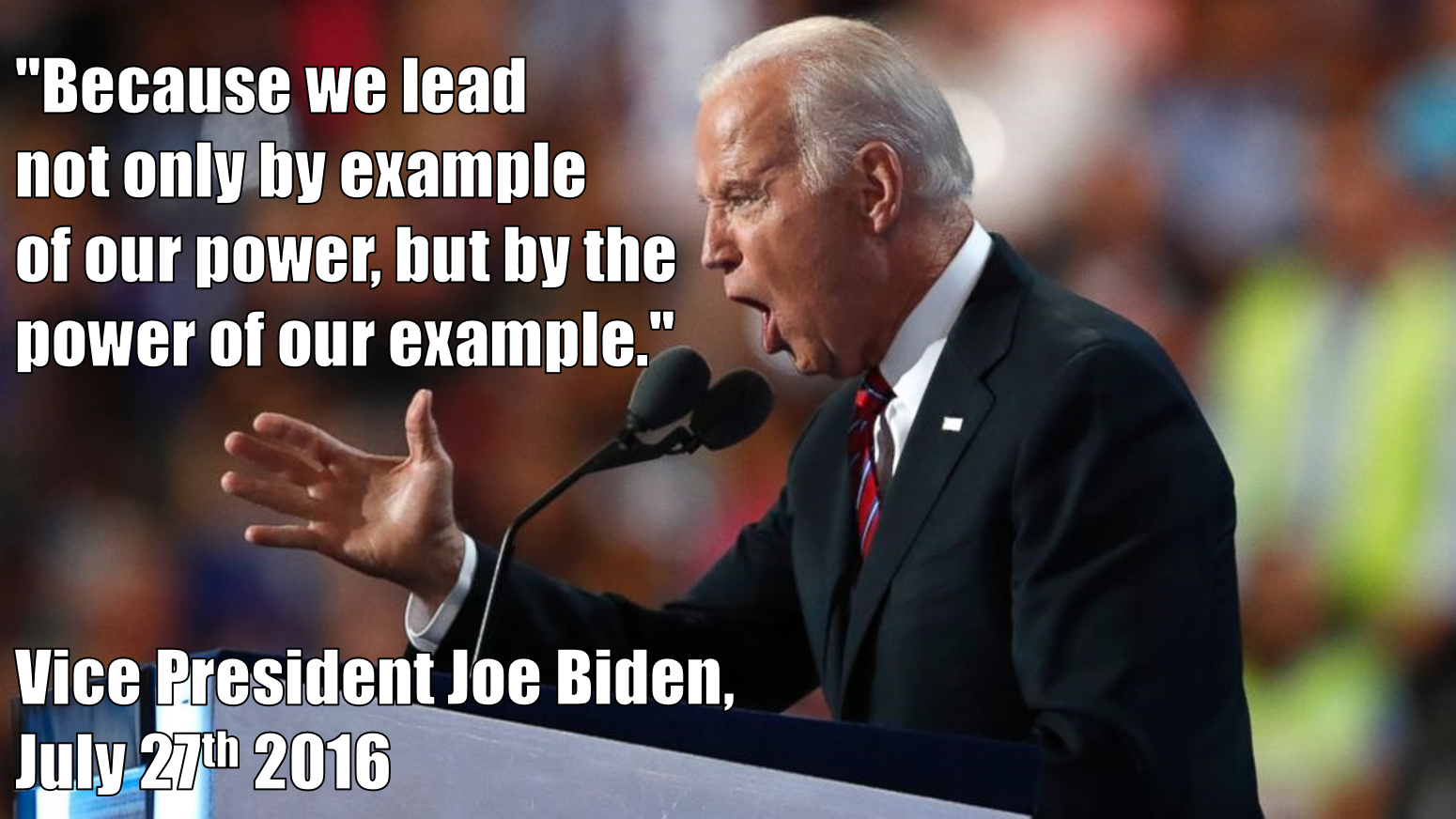 Joe Biden Dnc 2016 Quote The Power Of Our Example R Imagesofthe2010s Quotes By Famous People 2016 Quotes Powerful Quotes
