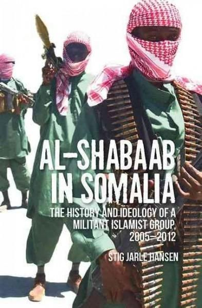 Al Shabaab In Somalia The History And Ideology Of A Militant