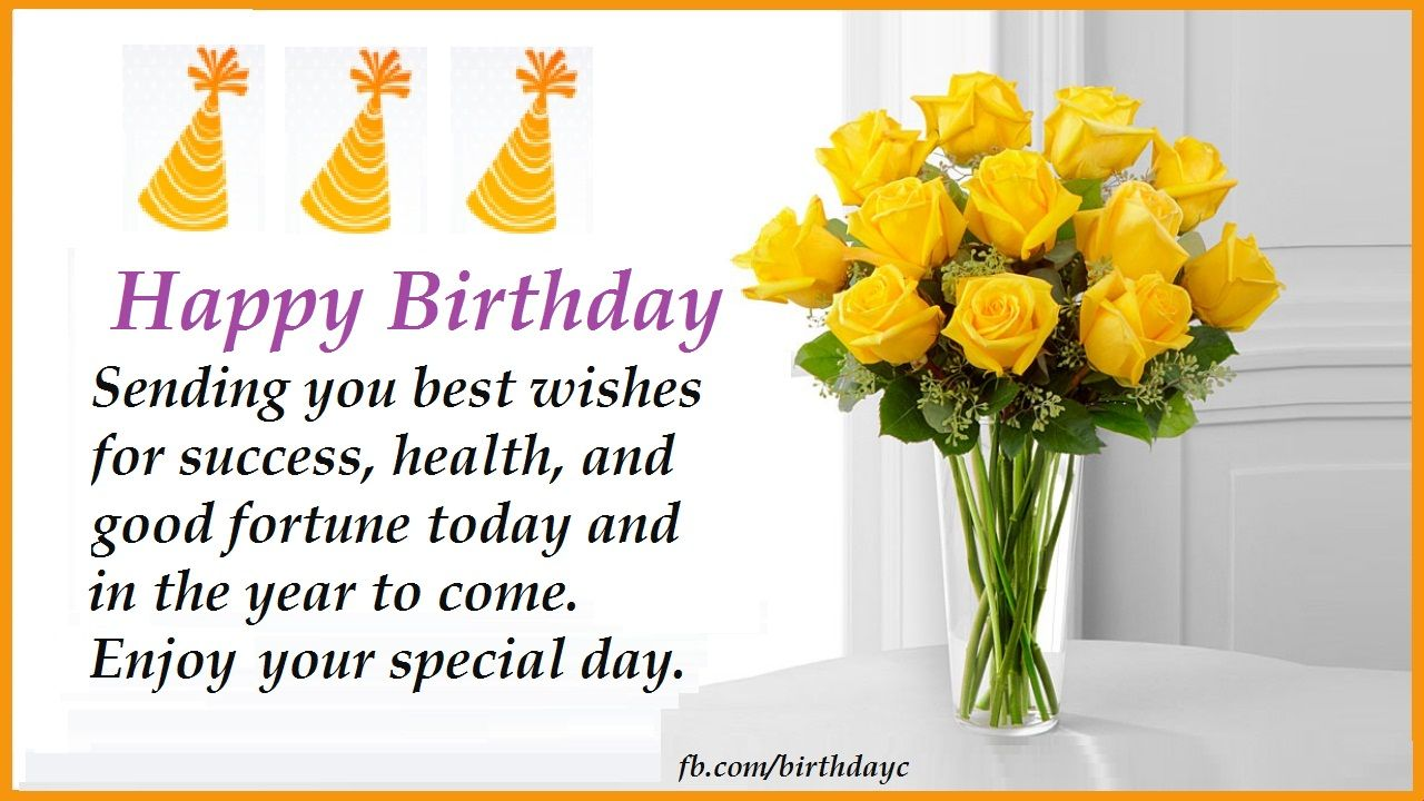 Happy Birthday Wishes Card Sending You Best Wishes For Success Health And Good Fortune Toda Success Wishes Happy Birthday Wishes Cards Best Wishes For Success